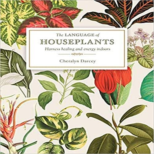 The Language of Houseplants: Harness Healing and Energy in the Home