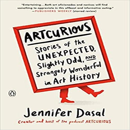 Artcurious: Stories of the Unexpected, Slightly Odd, and Strangely Wonderful in Art History