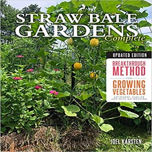 Straw Bale Gardens Complete, Updated Edition: Breakthrough Method for Growing Vegetables Anywhere, Earlier