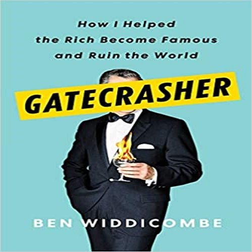 Gatecrasher: How I Helped the Rich Become Famous and Ruin the World