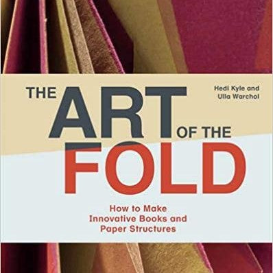 The Art of the Fold: How to Make Innovative Books and Paper Structures (Learn Paper Craft & Bookbinding from Influential Bookmaker & Artist