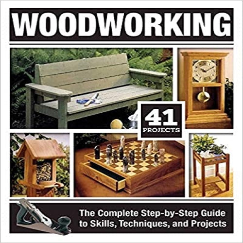 Woodworking: The Complete Step-By-Step Guide to Skills, Techniques, and Projects