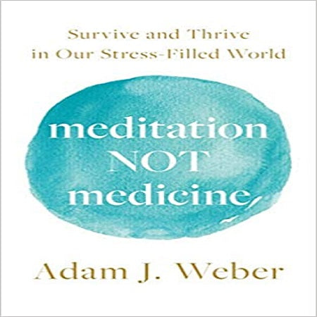 Meditation Not Medicine: Survive and Thrive in Our Stress-Filled World