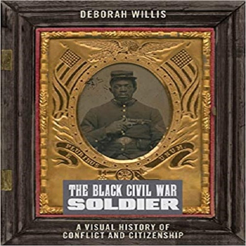 The Black Civil War Soldier: A Visual History of Conflict and Citizenship ( Nyu Social and Cultural Analysis #11 )