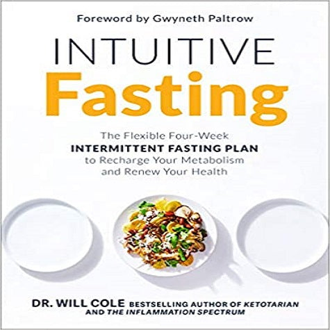Intuitive Fasting: The Flexible Four-Week Intermittent Fasting Plan to Recharge Your Metabolism and Renew Your Health ( Goop Press )