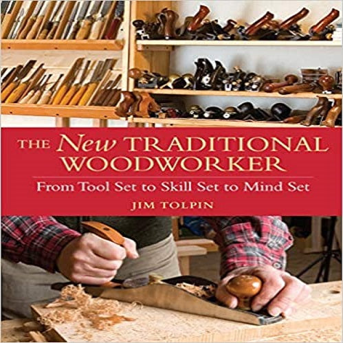 The New Traditional Woodworker: From Tool Set to Skill Set to Mind Set ( Popular Woodworking )
