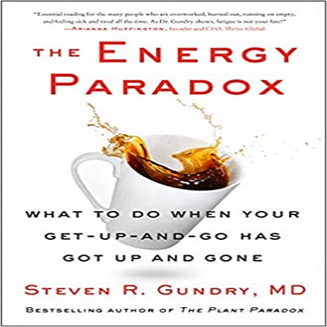 The Energy Paradox: What to Do When Your Get-Up-And-Go Has Got Up and Gone ( Plant Paradox #6 )