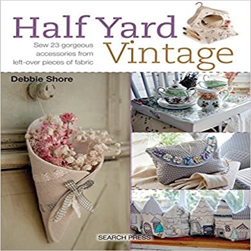 Half Yard# Vintage: Sew 23 Gorgeous Accessories from Left-Over Pieces of Fabric ( Half Yard )