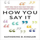 How You Say It: Why You Talk the Way You Do--And What It Says about You