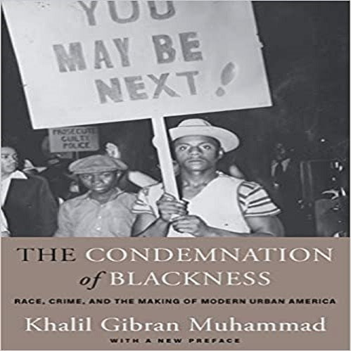 The Condemnation of Blackness: Race, Crime, and the Making of Modern Urban America, with a New Preface (2ND ed.)