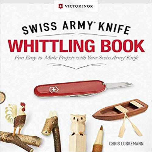 Victorinox Swiss Army Knife Whittling Book, Gift Edition: Fun, Easy-To-Make Projects with
