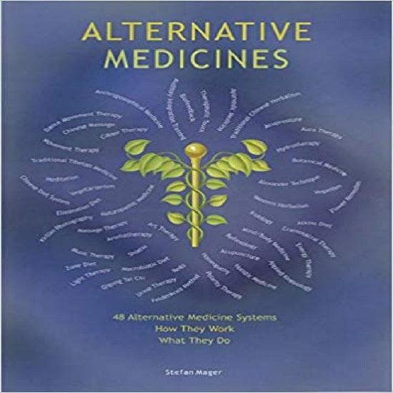 Alternative Medicines Guide: 48 Alternative Medicine Systems