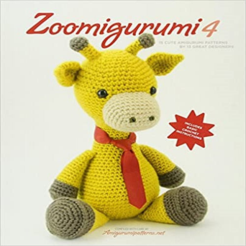 Zoomigurumi 4: 15 Cute Amigurumi Patterns by 12 Great Designers ( Zoomigurumi )