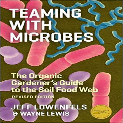 Teaming with Microbes: The Organic Gardener's Guide to the Soil Food Web (Revised)
