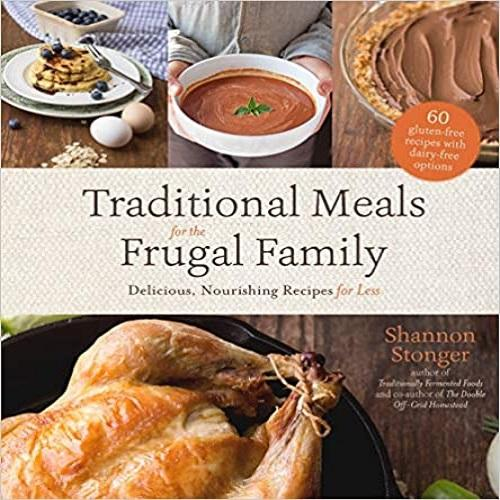 Traditional Meals for the Frugal Family: Delicious, Nourishing Recipes for Less