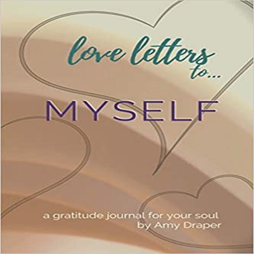 Love Letters to Myself: A Gratitude Journal for Your Soul ( Love Letter Journals #1 )