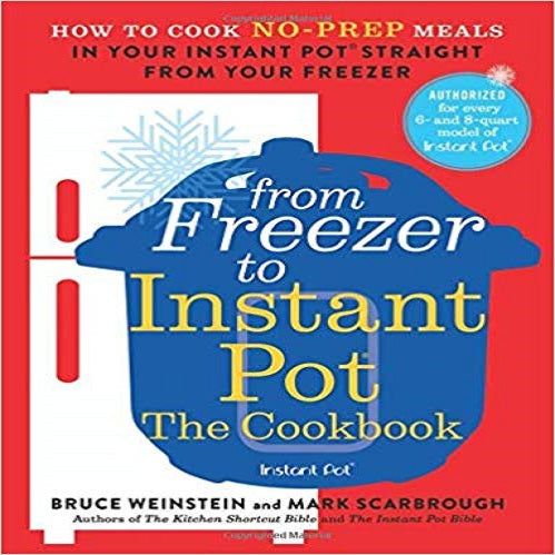 From Freezer to Instant Pot:The Cookbook:How to Cook No-Prep Meals in Your Instant Pot