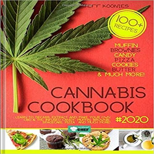 Cannabis Cookbook 2020: Learn to Decarb, Extract and Make Your Own CBD & THC