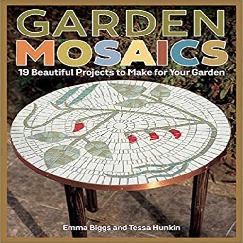 Garden Mosaics: 19 Beautiful Projects to Make for Your Garden
