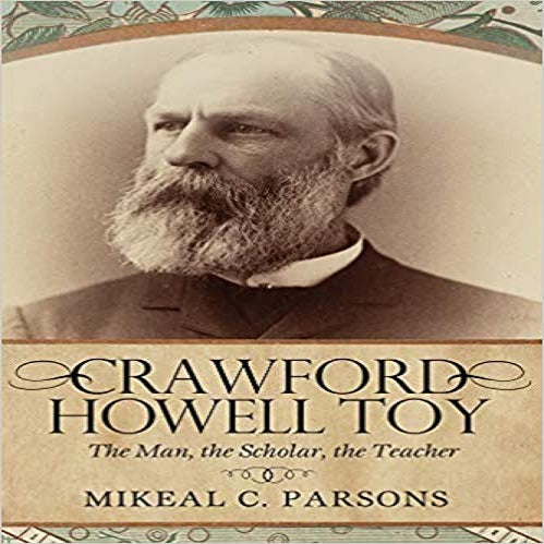 Crawford Howell Toy: The Man, the Scholar, the Teacher ( Perspectives on Baptist Identi
