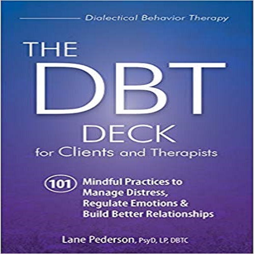 The Dbt Deck for Clients and Therapists: 101 Mindful Practices to Manage Distress, Regula