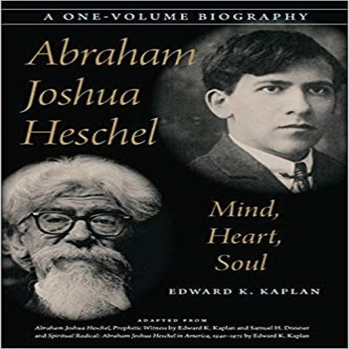 Abraham Joshua Heschel: Mind, Heart, Soul (, a One-Volume Biography)