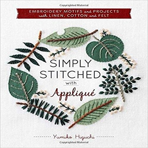 Simply Stitched with Appliqua: Embroidery Motifs and Projects with Linen, Cotton and