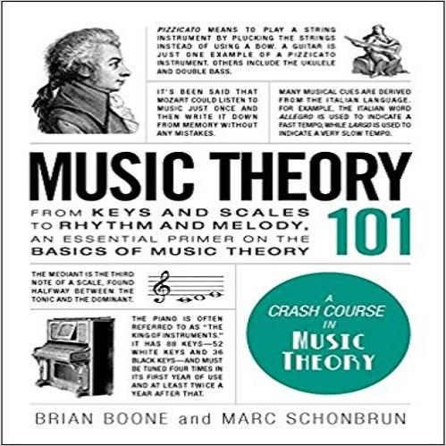 Music Theory 101: From Keys and Scales to Rhythm and Melody, an Essential Primer on