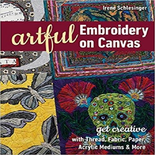 Artful Embroidery on Canvas: Get Creative with Thread, Fabric, Paper, Acrylic Mediums & More