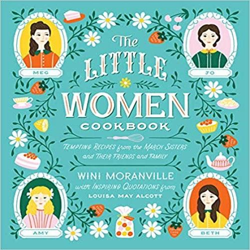 The Little Women Cookbook: Tempting Recipes from the March Sisters and Their Friends