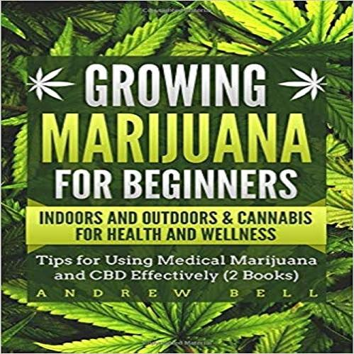 Growing Marijuana for Beginners Indoors and Outdoors & Cannabis for Health and Wellnes