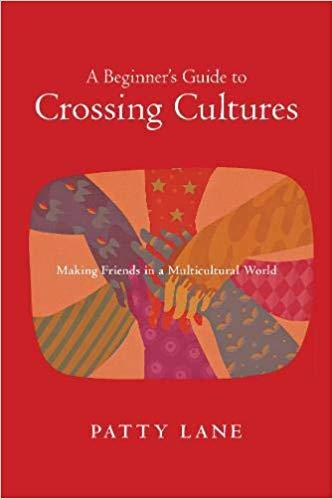 A Beginner's Guide to Crossing Cultures: Making Friends in a Multicultural World