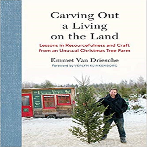 Carving Out a Living on the Land: Lessons in Resourcefulness and Craft from an Unusual