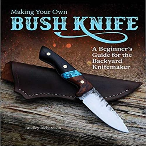 Making Your Own Bush Knife: A Beginner's Guide for the Backyard Knifemaker