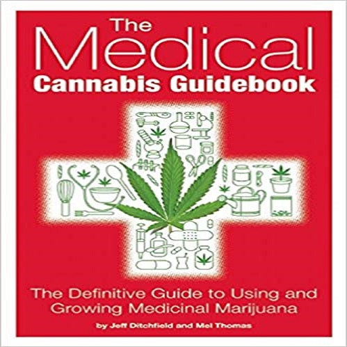 The Medical Cannabis Guidebook: The Definitive Guide To Using and Growing Medicinal M