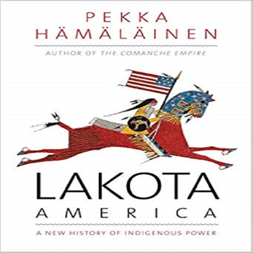 Lakota America: A New History of Indigenous Power ( The Lamar Western History )