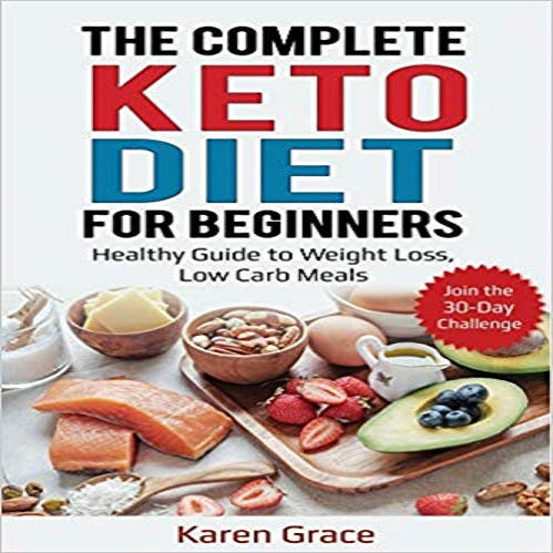 The Complete Keto Diet for Beginners: Healthy Guide to Weight Loss, Low Carb Meals - Join the 30-Day Challenge