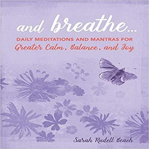 And Breathe...: Daily Meditations and Mantras for Greater Calm, Balance, and Joy
