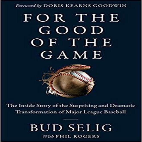 For the Good of the Game: The Inside Story of the Surprising and Dramatic Transformation