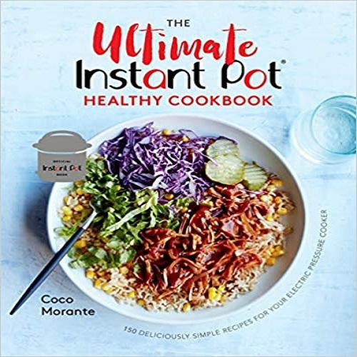 The Ultimate Instant Pot Healthy Cookbook: 150 Deliciously Simple Recipes for Your Electric