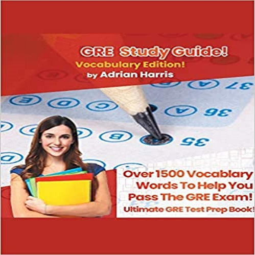 GRE Study Guide ! Vocabulary Edition! Contains Over 1500 Vocabulary Words To Help You Pass The GRE Exam! Ultimate Gre Test Prep Book!