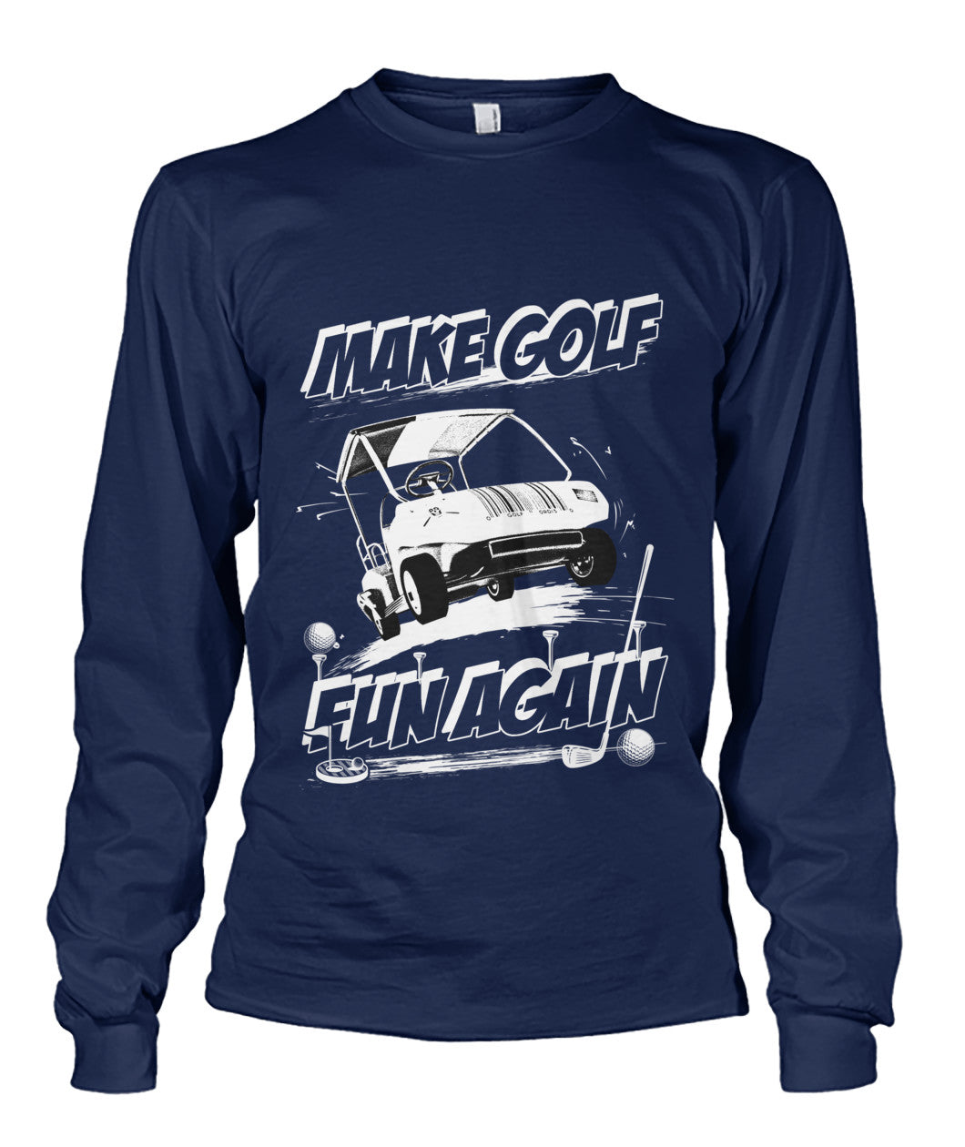 Make Golf Fun Again Unisex Long Sleeve