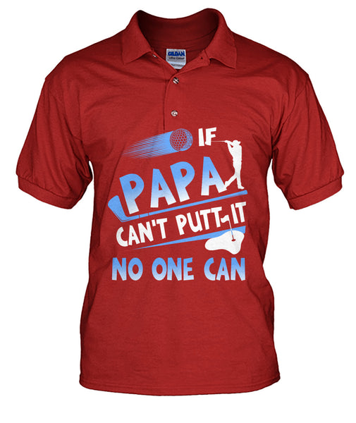 If Papa can't putt it no one can shirt-Apparel - TEEHOT.COM