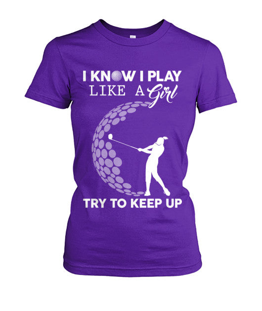 i know i play golf like girl golf shirt