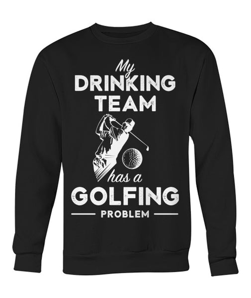 My Drinking Team Golfing problem t shirt-Apparel - AllGolfUSA.COM