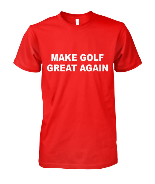 Make Golf Great Again Original Shirt Unisex Cotton Tee-Short Sleeves - AllGolfUSA.COM