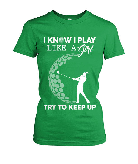 i know i play golf like girl golf shirt-Apparel - TEEHOT.COM