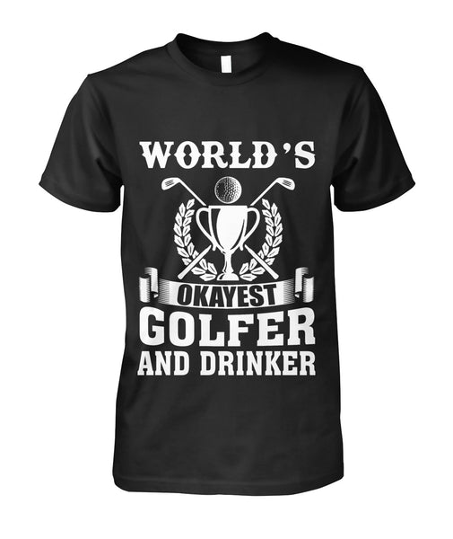 world's okayest golfer & drinker  shirt Unisex Cotton Tee-Short Sleeves - AllGolfUSA.COM