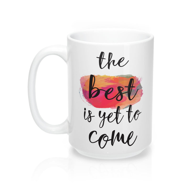 The Best Is Yet To Come  Quote Mug - Zuzi's