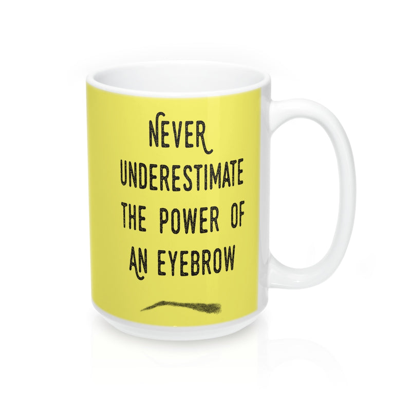 Never Underestimate The Power Of An Eyebrow Fashion  Quote Mug - Zuzi's